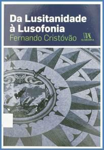 Da lusitanidade à lusofonia / Fernando Cristóvão. - Coimbra : Almedina, 2008. - 249, [1] p. ; 23 cm