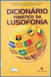 Dicionário temático da lusofonia / dir., coord. Fernando Cristóvão… [et al.]. - Lisboa : Texto Editores, 2007. – 974 p., a 2 colns, [16] p. il., 24 cm